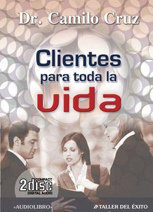 Clientes Para Toda La Vida. Camilo Cruz. Audio Libro.