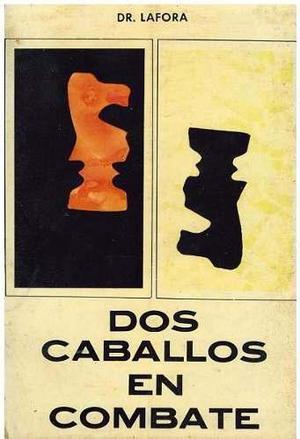 Ajedrez, Dos Caballos En Combate De Dr. Lafora.