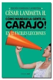 Como Mandar A La Gente Al Carajo. Cesar Landaeta.
