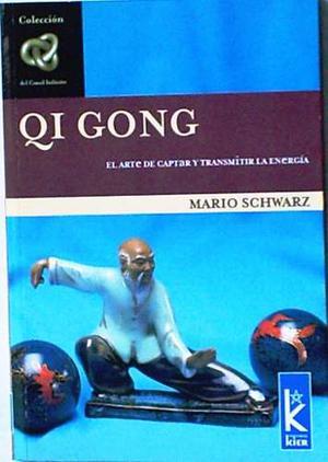 Qi Gong (chi-kung) El Arte De Captar Y Transmitir La Energia