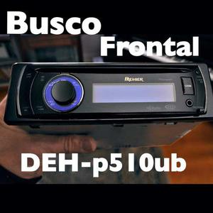 Busco Frontal Pioneer Premier Deh-p510ub