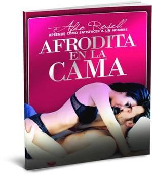 Como Ser Una Afrodita En La Cama Aldo Rosell Libro Digital