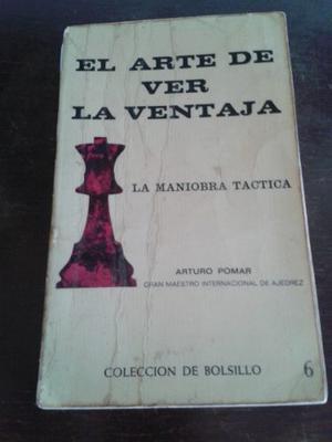 El Arte De La Ventaja / Arturo Pomar