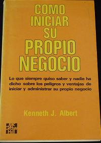 Como Iniciar Su Propio Negocio por Kenneth J. Albe