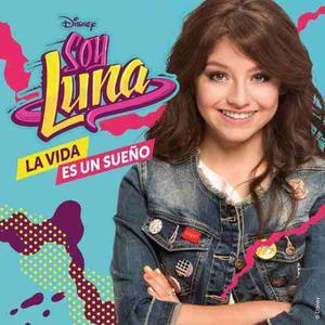 Soy Luna - La Vida Es Un Sueño (disney Channel)