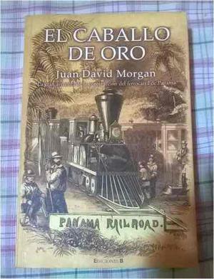 El Caballo De Oro David Morgan Ferrocarril Panama +