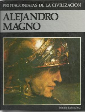 Grandes protagonistas de la civilización Alejandro]Magno