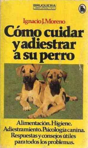 Libro, Cómo Cuidar Y Adiestrar A Su Perro Ignacio J.