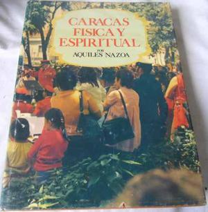 Caracas Fisica Y Espiritual (aquiles Nazoa) (tapa Dura)
