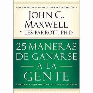 Libro 25 Maneras De Ganarse A La Gente De John Maxwell Pdf