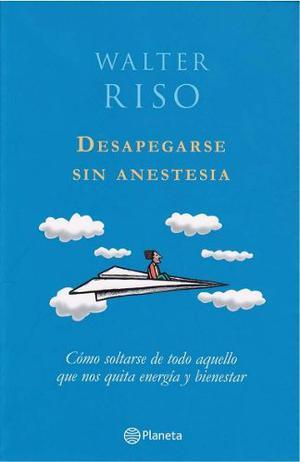 Libro Desapegarse Sin Anestecia De Walter Riso En Pdf Y Epub