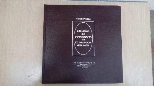 Libro 100 Años De Fotografia En El Orinoco Rafael Pineda