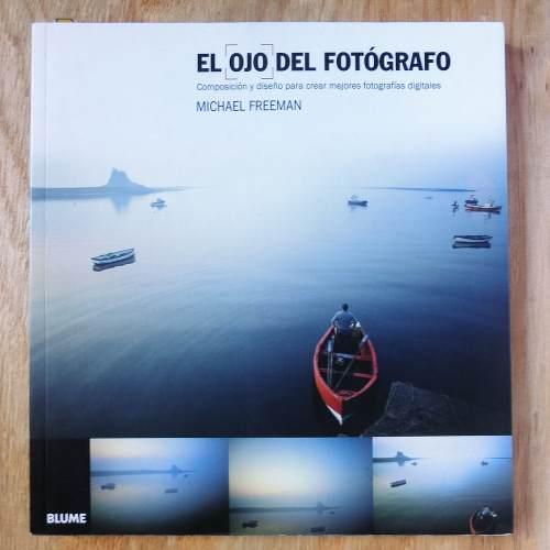 Libro De Fotografía El Ojo Del Fotógrafo (michael Freeman)
