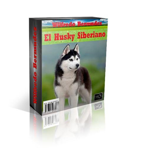 Libro Electrónico El Husky Siberiano Adiestramiento Y Mas.