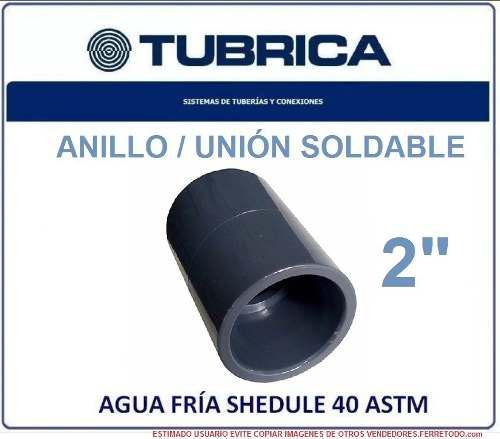 Tubrica Plomeria Agua Pvc Unión Anillo Sold 2'' Agua Fría