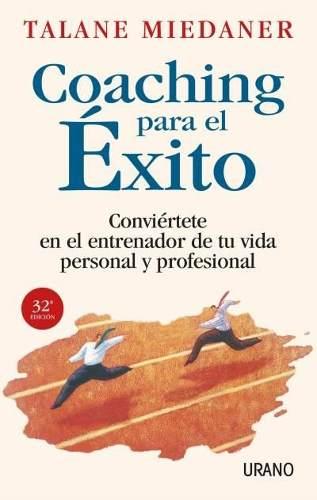 Coaching Para El Exito Conviertete El Entrenador De Tu Vida