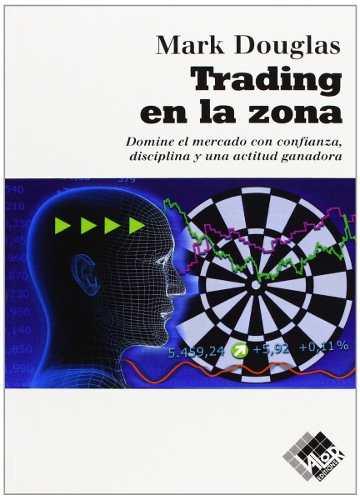 Trading En La Zona Y La Disciplina Del Trader. Mark Douglas