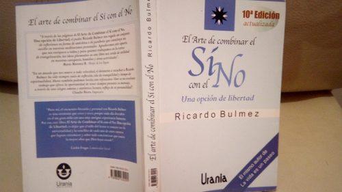 El Arte De Combinar El Si Con El No. (Ricardo Bulmez).