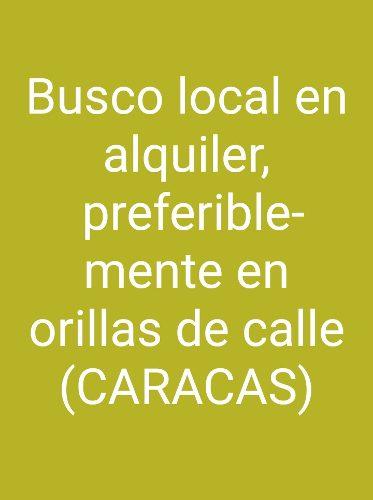 Busco Local En Alquiler En Caracas A Orilla De Calle