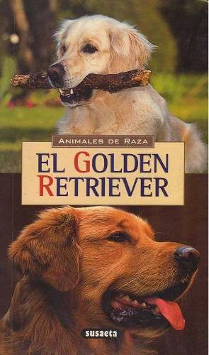 Libro: El Golden Retriever (animales De Raza). Susaeta.
