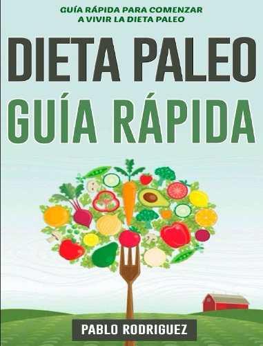Guia Rapida Para Comenzar A Vivir La Dieta Paleo