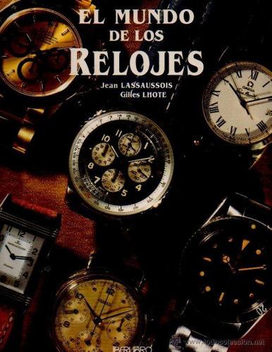 Libro El Mundo De Los Relojes, Jean Lassaussois Gilles Lhote